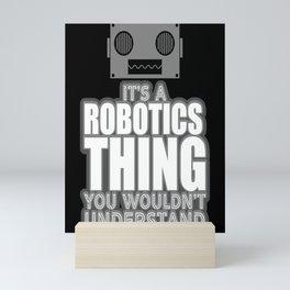 Robotics Engineer Shirt Funny It's A Robotic Thing Gift Mini Art Print