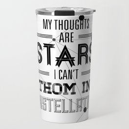 """My Thoughts Are Stars I Can't Fathom Into Constellations"" Travel Mug"