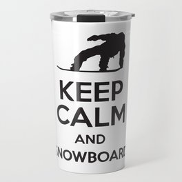 Keep Calm And Snowboard Travel Mug