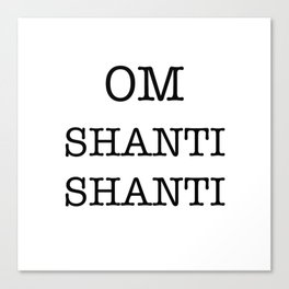 OM SHANTI SHANTI Canvas Print