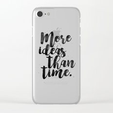 More Ideas Than Time Clear iPhone Case
