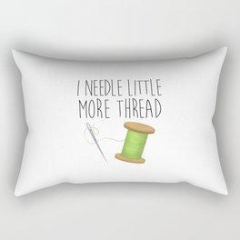 I Needle Little More Thread Rectangular Pillow