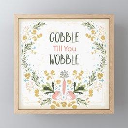Gobble till you Wobble Framed Mini Art Print