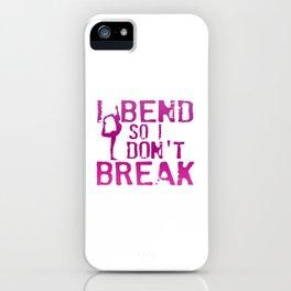 I Bend So I Don't Break iPhone Case