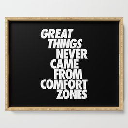 Great things never came from comfort zones Serving Tray