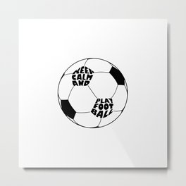 Keep Calm and Play Football Metal Print
