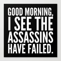 sayings Canvas Prints featuring Good morning, I see the assassins have failed. (Black) by CreativeAngel