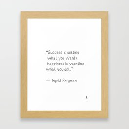 Success is getting what you want; happiness is wanting what you get. Ingrid Bergman Framed Art Print