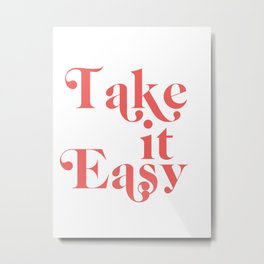 take it easy Metal Print