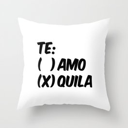 Tequila or Love - Te Amo or Quila Throw Pillow