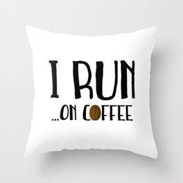 I Run ... On Coffee Throw Pillow