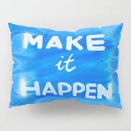 Make It Happen Pillow Sham