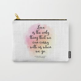 Love is the only thing that we can carry with us when we go. Louisa May Alcott, Little Women Carry-All Pouch