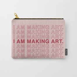 I AM MAKING ART. Carry-All Pouch