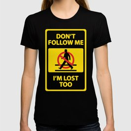 """""""Don't Follow Me I'm Lost Too"""" Funny Sign T-shirt"""