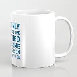 The only person you are destined to become is the person you decide to be Coffee Mug