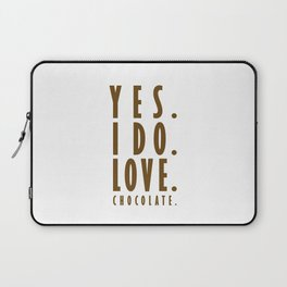 Yes. I do. Love. Chocolate. Laptop Sleeve