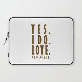 Yes. I do. Love. Chocolate. Laptop Sleeve