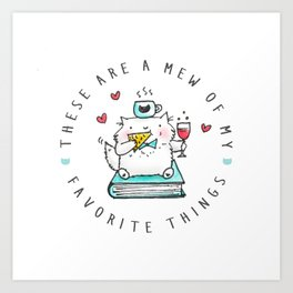 These Are A Mew Of My Favorite Things Art Print