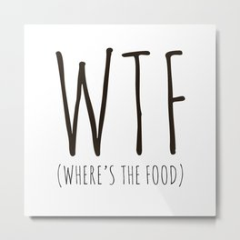 WTF - Where's The Food? Metal Print