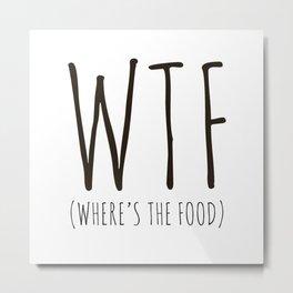 WTF - Where's The Food? Metal Print