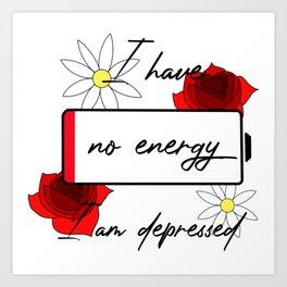 I have no energy, I am depressed Art Print