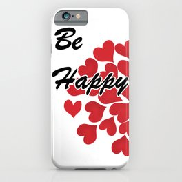 Be happy . Gift . 1 iPhone Case