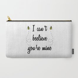 I can't beelieve you're mine (I can't believe you're mine) Carry-All Pouch