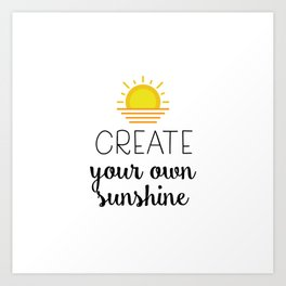 Create your own sunshine Art Print