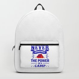 Never Underestimate The Power Of A Camp br Backpack