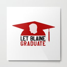 Let Blaine Graduate Metal Print