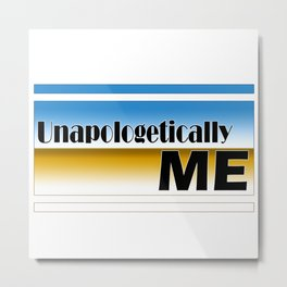 Unapologetically ME Inspirational Tee Metal Print