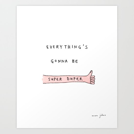 everything's gonna be super duper Art Print