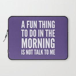 A Fun Thing To Do In The Morning Is Not Talk To Me (Ultra Violet) Laptop Sleeve