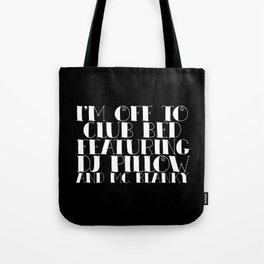 I'm off to Club Bed. Featuring DJ Pillow and MC Blanky. Tote Bag