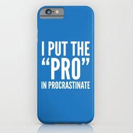 I PUT THE PRO IN PROCRASTINATE (Blue) iPhone Case
