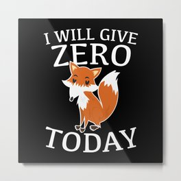I Will Give Zero Fox Today Metal Print