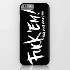 Fuck 'Em They Don't Know Shit! iPhone 6s Slim Case