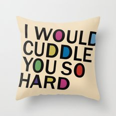 I Would Cuddle You So Hard  Throw Pillow
