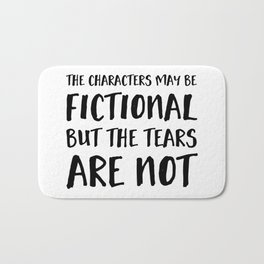The Characters May Be Fictional But The Tears Are Not  Bath Mat