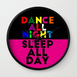 Dance all night / Sleep all day Wall Clock