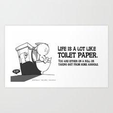 Life is a lot like toilet paper... Art Print