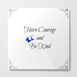 Have Courage Metal Print