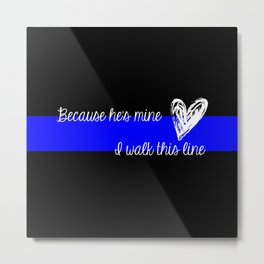 LEO Wife Thin Blue Line - Because he's mine I walk this line Metal Print