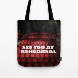See You at Rehearsal Tote Bag