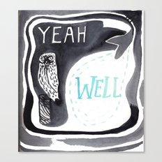 yeah, well Canvas Print