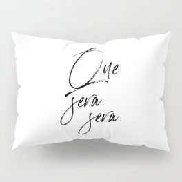 Que Sera Sera, Home Decor, Typography Art, Home Decor, Calligraphy Pillow Sham