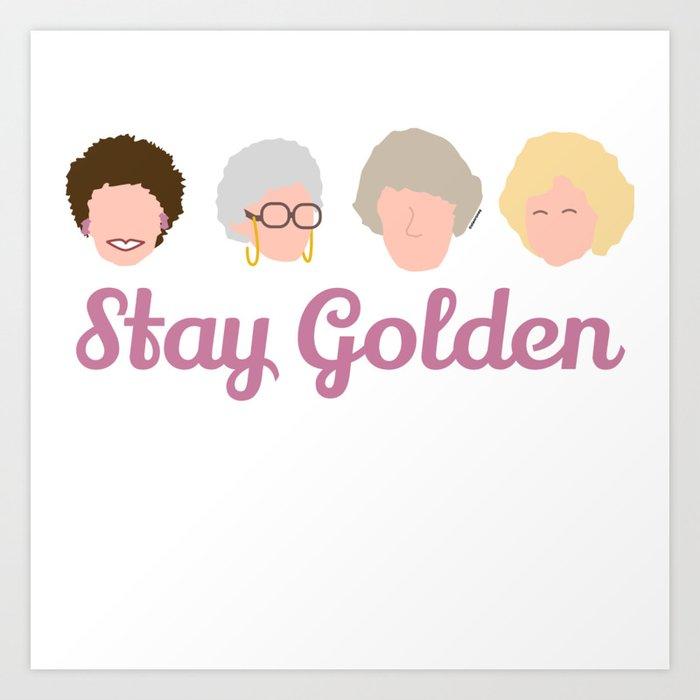 Stay Golden  (Golden Girls Inspired) Kunstdrucke