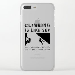 Climbing is Like Sex - Awesome - Sports Shirt Climber Climb Boulder Clear iPhone Case