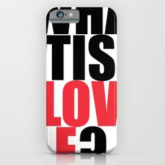 What is Love? Slim Case iPhone 6s